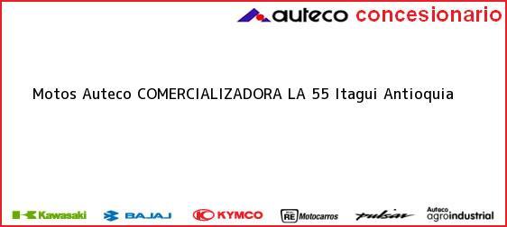 Teléfono, Dirección y otros datos de contacto para Motos Auteco COMERCIALIZADORA LA 55, Itagui, Antioquia, Colombia