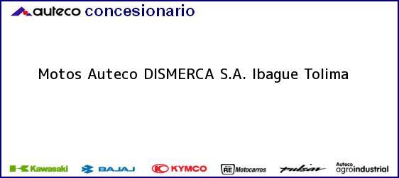 Teléfono, Dirección y otros datos de contacto para Motos Auteco DISMERCA S.A., Ibague, Tolima, Colombia