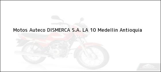 Teléfono, Dirección y otros datos de contacto para Motos Auteco DISMERCA S.A. LA 10, Medellin, Antioquia, Colombia
