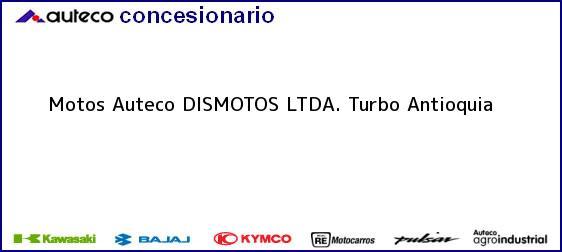Teléfono, Dirección y otros datos de contacto para Motos Auteco DISMOTOS LTDA., Turbo, Antioquia, Colombia
