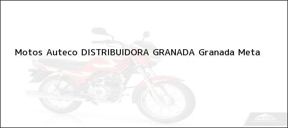 Teléfono, Dirección y otros datos de contacto para Motos Auteco DISTRIBUIDORA GRANADA, Granada, Meta, Colombia