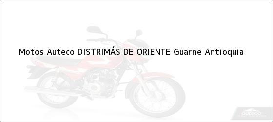 Teléfono, Dirección y otros datos de contacto para Motos Auteco , Guarne, Antioquia, Colombia