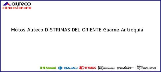 Teléfono, Dirección y otros datos de contacto para Motos Auteco DISTRIMAS DEL ORIENTE, Guarne, Antioquia, Colombia