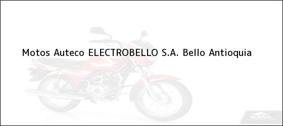 Teléfono, Dirección y otros datos de contacto para Motos Auteco ELECTROBELLO S.A., Bello, Antioquia, Colombia