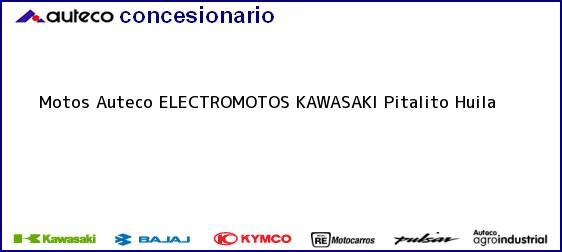 Teléfono, Dirección y otros datos de contacto para Motos Auteco ELECTROMOTOS KAWASAKI, Pitalito, Huila, Colombia