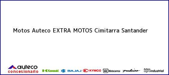Teléfono, Dirección y otros datos de contacto para Motos Auteco EXTRA MOTOS, Cimitarra, Santander, Colombia