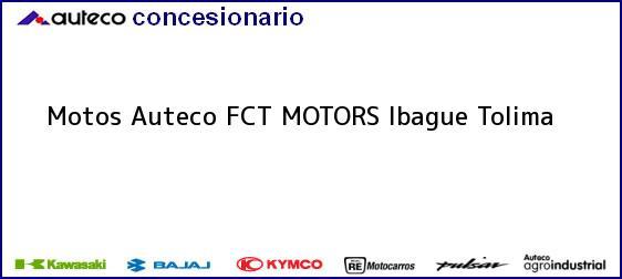 Teléfono, Dirección y otros datos de contacto para Motos Auteco FCT MOTORS, Ibague, Tolima, Colombia