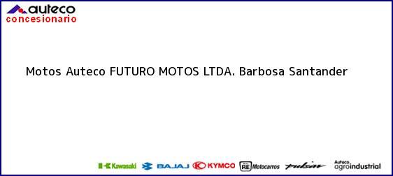 Teléfono, Dirección y otros datos de contacto para Motos Auteco FUTURO MOTOS LTDA., Barbosa, Santander, Colombia