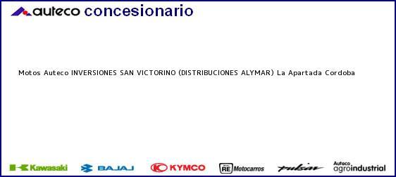 Teléfono, Dirección y otros datos de contacto para Motos Auteco INVERSIONES SAN VICTORINO (DISTRIBUCIONES ALYMAR), La Apartada, Cordoba , Colombia