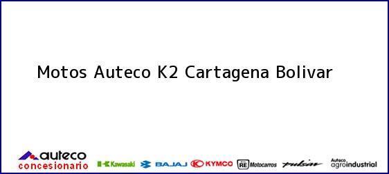 Teléfono, Dirección y otros datos de contacto para Motos Auteco K2, Cartagena, Bolivar , Colombia