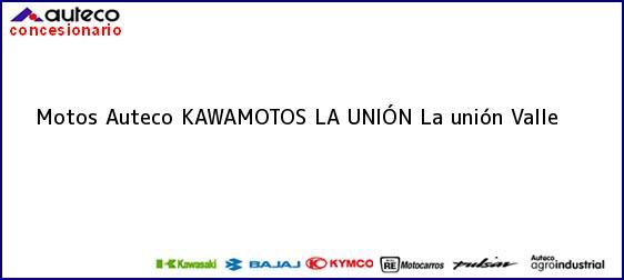 Teléfono, Dirección y otros datos de contacto para Motos Auteco KAWAMOTOS LA UNIÓN, La unión, Valle, Colombia