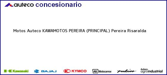 Teléfono, Dirección y otros datos de contacto para Motos Auteco KAWAMOTOS PEREIRA (PRINCIPAL), Pereira, Risaralda, Colombia