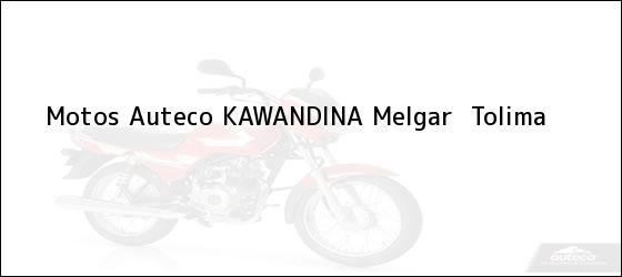 Teléfono, Dirección y otros datos de contacto para Motos Auteco KAWANDINA, Melgar , Tolima , Colombia