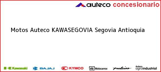 Teléfono, Dirección y otros datos de contacto para Motos Auteco KAWASEGOVIA, Segovia, Antioquia, Colombia