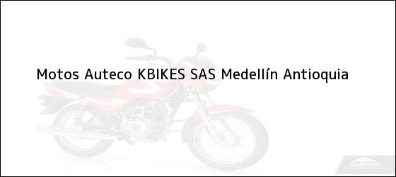 Teléfono, Dirección y otros datos de contacto para Motos Auteco KBIKES SAS, Medellín, Antioquia, Colombia