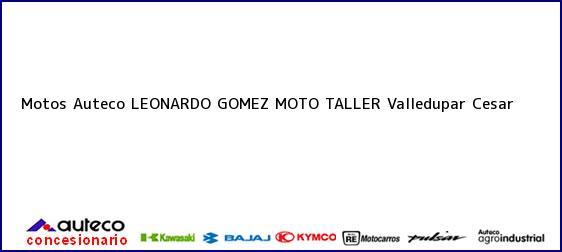 Teléfono, Dirección y otros datos de contacto para Motos Auteco LEONARDO GOMEZ MOTO TALLER, Valledupar, Cesar, Colombia