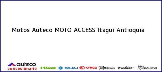 Teléfono, Dirección y otros datos de contacto para Motos Auteco MOTO ACCESS, itagui, Antioquia, Colombia