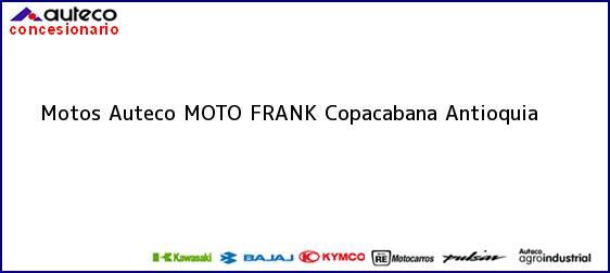 Teléfono, Dirección y otros datos de contacto para Motos Auteco MOTO FRANK, Copacabana, Antioquia , Colombia