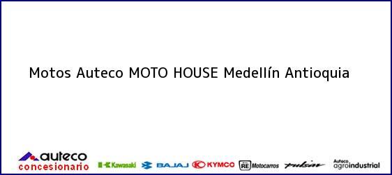 Teléfono, Dirección y otros datos de contacto para Motos Auteco MOTO HOUSE, Medellín, Antioquia, Colombia