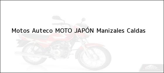 Teléfono, Dirección y otros datos de contacto para Motos Auteco MOTO JAPÓN, Manizales, Caldas, Colombia