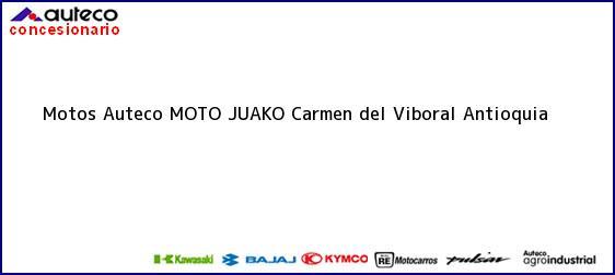 Teléfono, Dirección y otros datos de contacto para Motos Auteco MOTO JUAKO, Carmen del Viboral, Antioquia, Colombia
