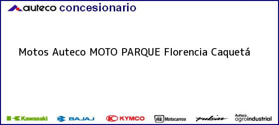 Teléfono, Dirección y otros datos de contacto para Motos Auteco MOTO PARQUE, Florencia, Caquetá, Colombia