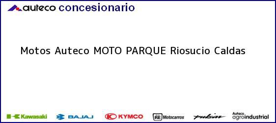 Teléfono, Dirección y otros datos de contacto para Motos Auteco MOTO PARQUE, Riosucio, Caldas, Colombia