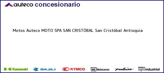 Teléfono, Dirección y otros datos de contacto para Motos Auteco MOTO SPA SAN CRISTÓBAL, San Cristóbal, Antioquia , Colombia