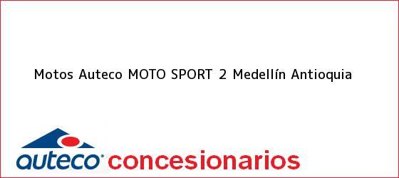 Teléfono, Dirección y otros datos de contacto para Motos Auteco MOTO SPORT 2, Medellín, Antioquia, Colombia