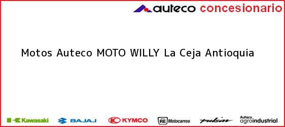 Teléfono, Dirección y otros datos de contacto para Motos Auteco MOTO WILLY, La Ceja, Antioquia, Colombia
