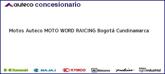 Teléfono, Dirección y otros datos de contacto para Motos Auteco MOTO WORD RAICING, Bogotá, Cundinamarca, Colombia