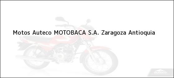 Teléfono, Dirección y otros datos de contacto para Motos Auteco MOTOBACA S.A., Zaragoza, Antioquia, Colombia