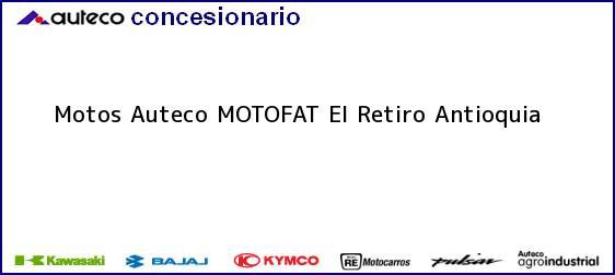 Teléfono, Dirección y otros datos de contacto para Motos Auteco MOTOFAT, El Retiro, Antioquia, Colombia