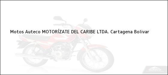 Teléfono, Dirección y otros datos de contacto para Motos Auteco MOTORÍZATE DEL CARIBE LTDA., Cartagena, Bolivar , Colombia