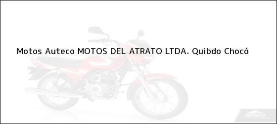 Teléfono, Dirección y otros datos de contacto para Motos Auteco MOTOS DEL ATRATO LTDA., Quibdo, Chocó, Colombia