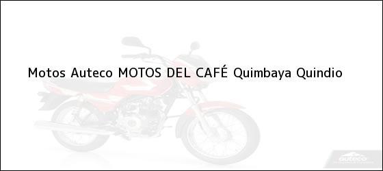 Teléfono, Dirección y otros datos de contacto para Motos Auteco MOTOS DEL CAFÉ, Quimbaya, Quindio, Colombia