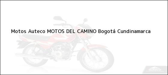 Teléfono, Dirección y otros datos de contacto para Motos Auteco MOTOS DEL CAMINO, Bogotá, Cundinamarca, Colombia