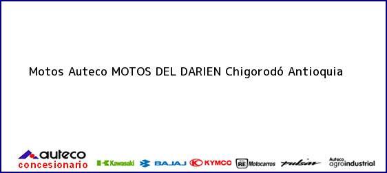 Teléfono, Dirección y otros datos de contacto para Motos Auteco MOTOS DEL DARIEN, Chigorodó, Antioquia, Colombia