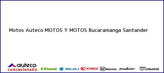 Teléfono, Dirección y otros datos de contacto para Motos Auteco MOTOS Y MOTOS, Bucaramanga, Santander, Colombia
