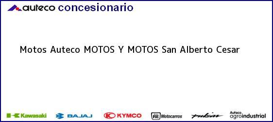 Teléfono, Dirección y otros datos de contacto para Motos Auteco MOTOS Y MOTOS, San Alberto, Cesar, Colombia