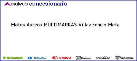 Teléfono, Dirección y otros datos de contacto para Motos Auteco MULTIMARKAS, Villavicencio, Meta , Colombia
