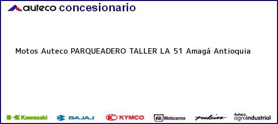 Teléfono, Dirección y otros datos de contacto para Motos Auteco PARQUEADERO TALLER LA 51, Amagá, Antioquia, Colombia
