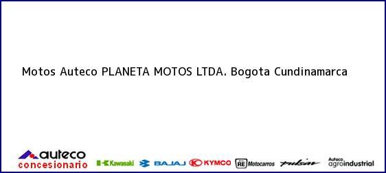 Teléfono, Dirección y otros datos de contacto para Motos Auteco PLANETA MOTOS LTDA., Bogota, Cundinamarca, Colombia