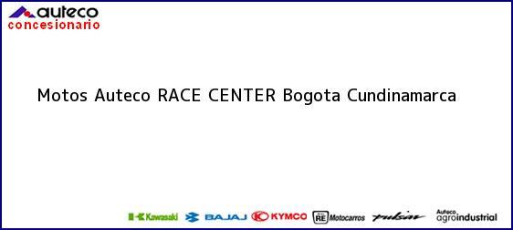 Teléfono, Dirección y otros datos de contacto para Motos Auteco RACE CENTER, Bogota, Cundinamarca, Colombia