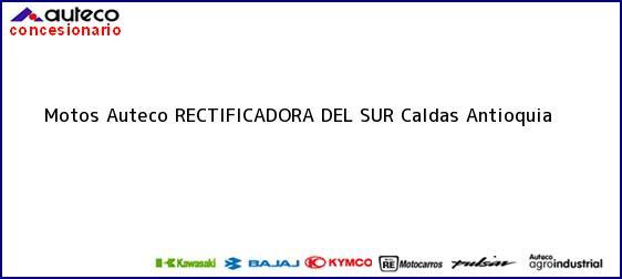 Teléfono, Dirección y otros datos de contacto para Motos Auteco RECTIFICADORA DEL SUR, Caldas, Antioquia, Colombia