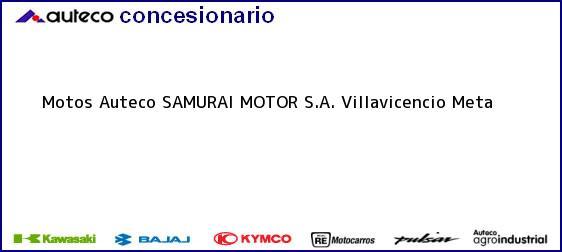 Teléfono, Dirección y otros datos de contacto para Motos Auteco SAMURAI MOTOR S.A., Villavicencio, Meta, Colombia