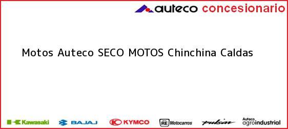 Teléfono, Dirección y otros datos de contacto para Motos Auteco SECO MOTOS, Chinchina, Caldas, Colombia