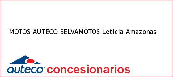 Teléfono, Dirección y otros datos de contacto para Motos Auteco SELVAMOTOS, Leticia, Amazonas, Colombia
