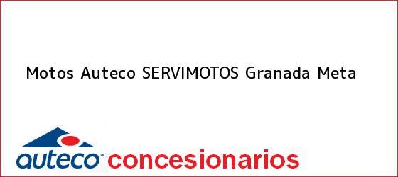 Teléfono, Dirección y otros datos de contacto para Motos Auteco SERVIMOTOS, Granada, Meta, Colombia