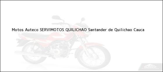 Teléfono, Dirección y otros datos de contacto para Motos Auteco SERVIMOTOS QUILICHAO, Santander de Quilichao, Cauca, Colombia